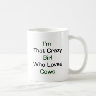 I'm That Crazy Girl Who Loves Cows Coffee Mug