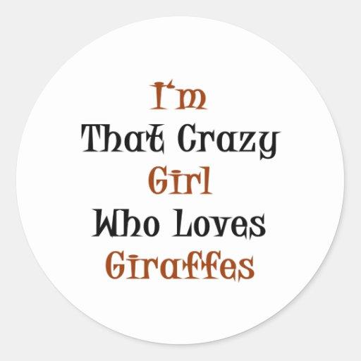 I'm That Crazy Girl Who Loves Giraffes Round Sticker