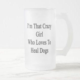 I'm That Crazy Girl Who Loves To Heal Dogs Glass Beer Mugs