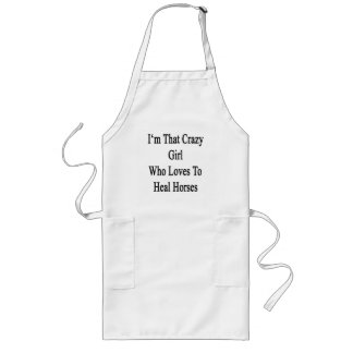 I'm That Crazy Girl Who Loves To Heal Horses Aprons