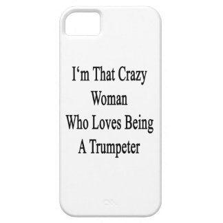 I'm That Crazy Woman Who Loves Being A Trumpeter iPhone 5 Cover