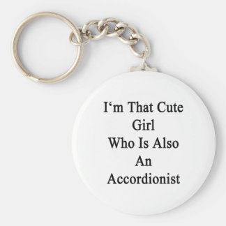 I'm That Cute Girl Who Is Also An Accordionist Key Ring