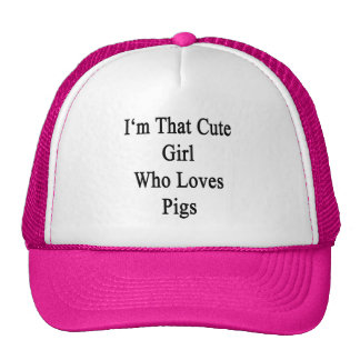 I'm That Cute Girl Who Loves Pigs Trucker Hat