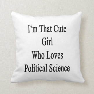 I'm That Cute Girl Who Loves Political Science Throw Pillow