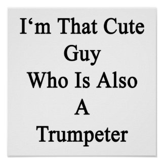 I'm That Cute Guy Who Is Also A Trumpeter Posters