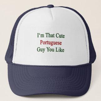 I'm That Cute Portuguese Guy You Like Trucker Hat