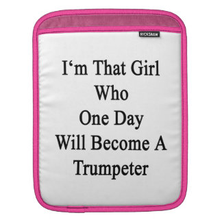 I'm That Girl Who One Day Will Become A Trumpeter. iPad Sleeves