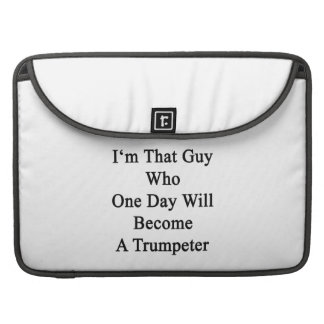 I'm That Guy Who One Day Will Become A Trumpeter MacBook Pro Sleeve