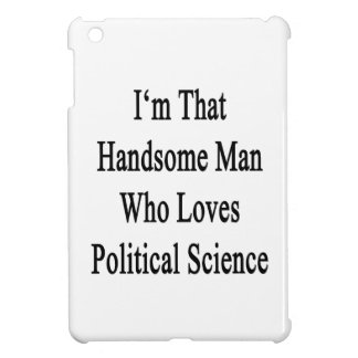 I'm That Handsome Man Who Loves Political Science. iPad Mini Cases