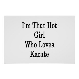 I'm That Hot Girl Who Loves Karate Print