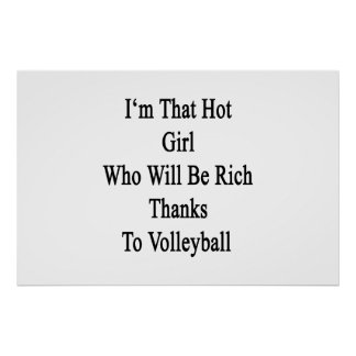 I'm That Hot Girl Who Will Be Rich Thanks To Volle Poster