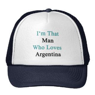 I'm That Man Who Loves Argentina Trucker Hat
