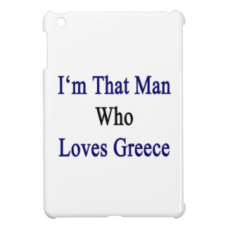 I'm That Man Who Loves Greece iPad Mini Cover