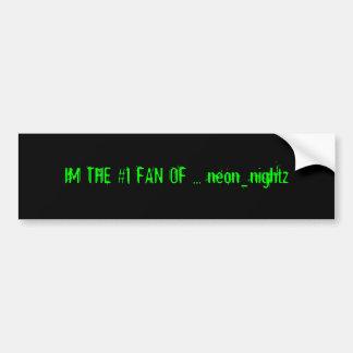 IM THE #1 FAN OF ... neon_nightz Bumper Sticker