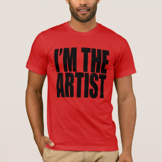 I'm the ARTIST. black font T-Shirt