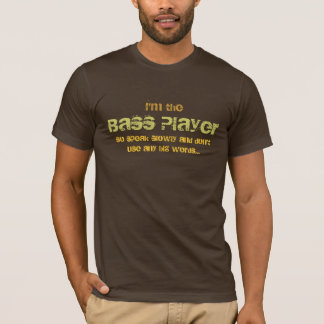 I'm the Bass Player, T-Shirt