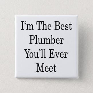 I'm The Best Plumber You'll Ever Meet 15 Cm Square Badge