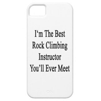 I'm The Best Rock Climbing Instructor You'll Ever iPhone 5 Cover