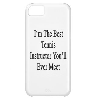 I'm The Best Tennis Instructor You'll Ever Meet iPhone 5C Case