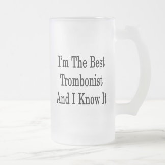 I'm The Best Trombonist And I Know It Frosted Glass Beer Mug
