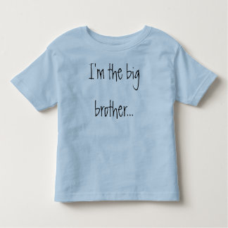 I'm the big brother...and I'm still not quite sure Toddler T-Shirt