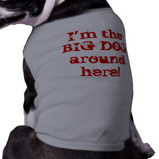 I'm the BIG DOG around here! Sleeveless Dog Shirt