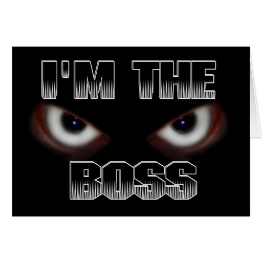 I'M THE BOSS.....ANY QUESTIONS? GREETING CARD