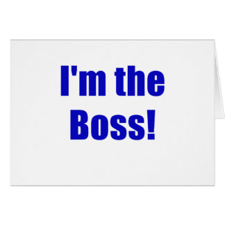 Im the Boss Greeting Card