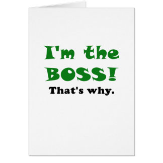 Im the Boss Thats Why Card