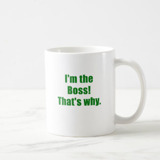 Im the Boss Thats Why Coffee Mugs