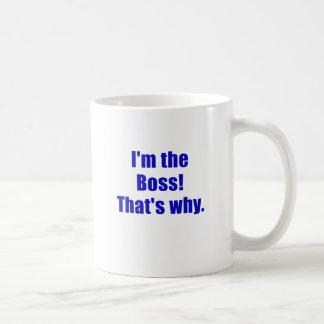 Im the Boss Thats Why Mugs