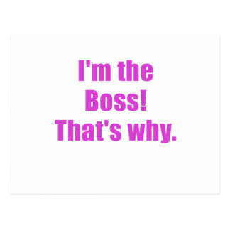 Im the Boss Thats Why Postcard