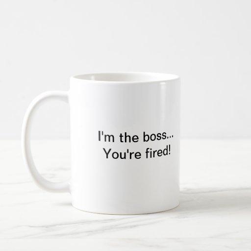 I'm the boss...You're fired! Basic White Mug