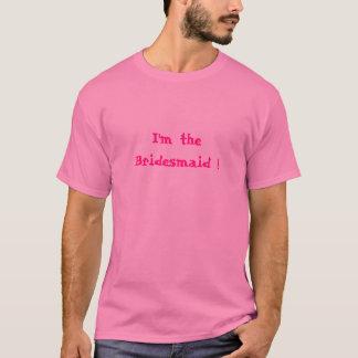 I'm the Bridesmaid ! T-Shirt