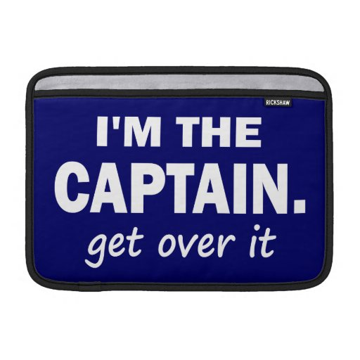 I'm the Captain. Get over it. - Funny Boating MacBook Sleeves