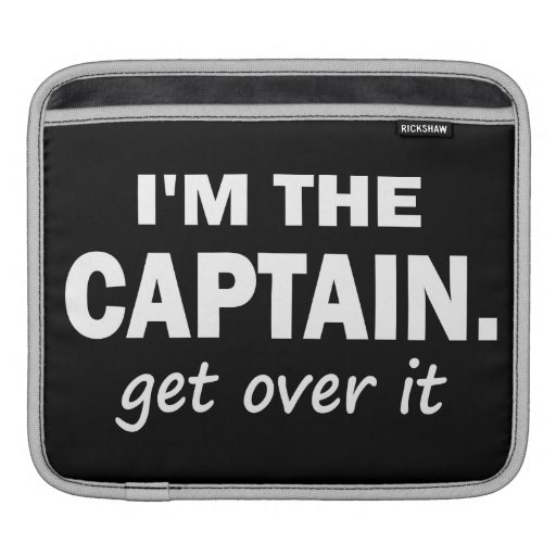 I'm the Captain. Get over it. - Funny Boating Sleeve For iPads