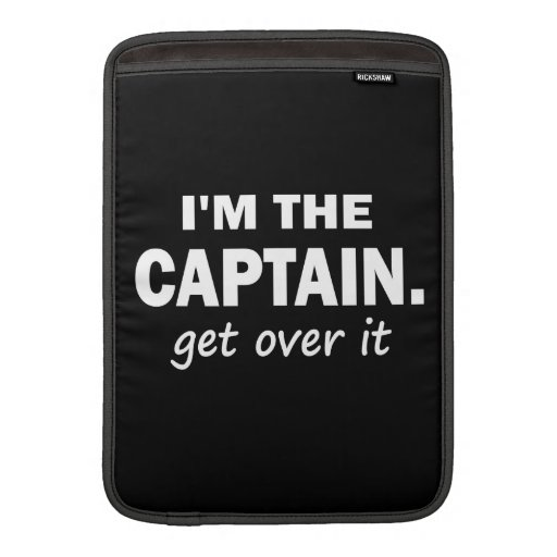 I'm the Captain. Get over it. - Funny Boating MacBook Sleeve
