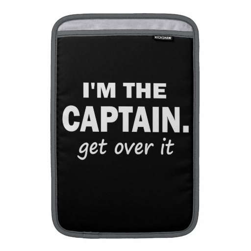 I'm the Captain. Get over it. - Funny Boating MacBook Air Sleeve