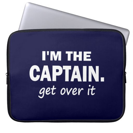 I'm the Captain. Get over it. - Funny Boating Laptop Computer Sleeve