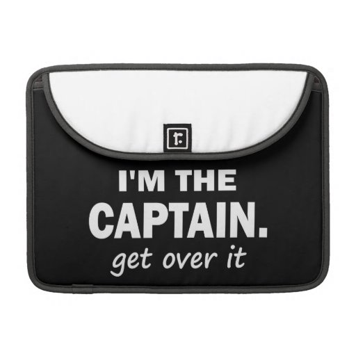 I'm the Captain. Get over it. - Funny Boating MacBook Pro Sleeve