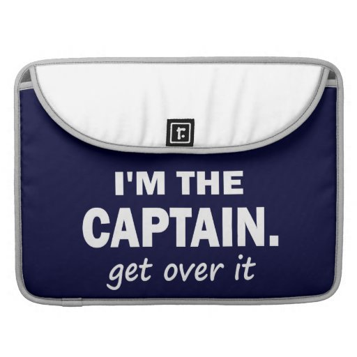 I'm the Captain. Get over it. - Funny Boating Sleeves For MacBook Pro