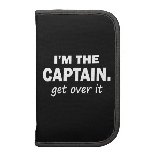 I'm the Captain. Get over it. - Funny Boating Organizers