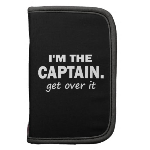 I'm the Captain. Get over it. - Funny Boating Folio Planner