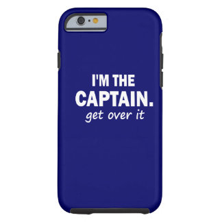 I'm the Captain. Get over it - funny Tough iPhone 6 Case
