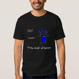 I'm the chief  of lemons t shirts