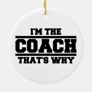 I'm The Coach That's Why Round Ceramic Decoration