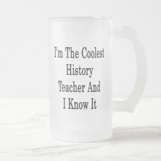 I'm The Coolest History Teacher And I Know It 16 Oz Frosted Glass Beer Mug