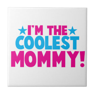 I'm the COOLEST MOMMY! mother mum design Tiles