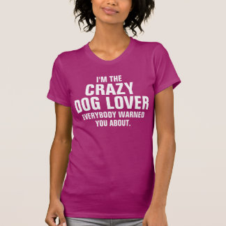 I'm the crazy Dog Lover T Shirts
