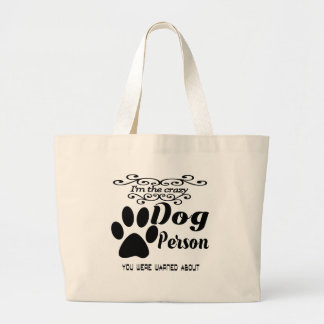 I'm the crazy dog person you were warned about large tote bag